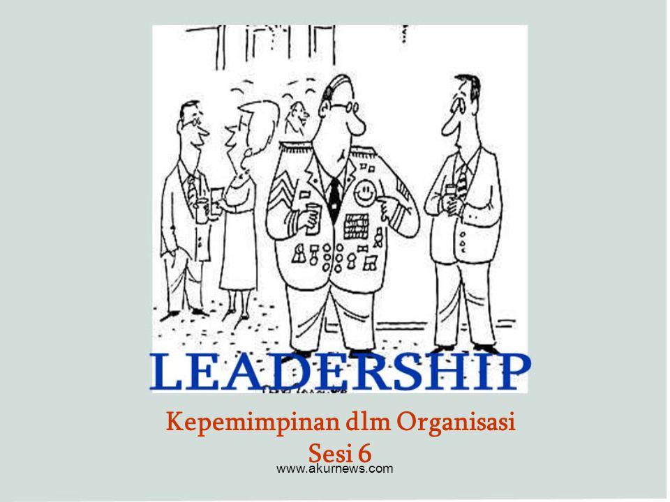 Kepemimpinan dlm Organisasi Sesi 6 www.akurnews.com
