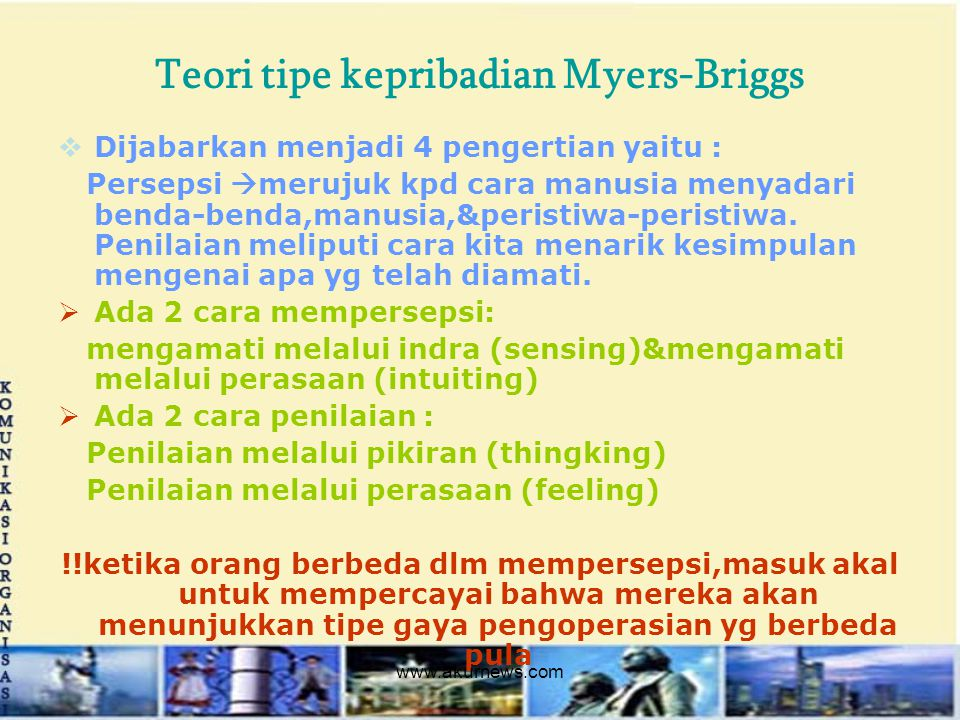 Teori tipe kepribadian Myers-Briggs  Dijabarkan menjadi 4 pengertian yaitu : Persepsi  merujuk kpd cara manusia menyadari benda-benda,manusia,&peris