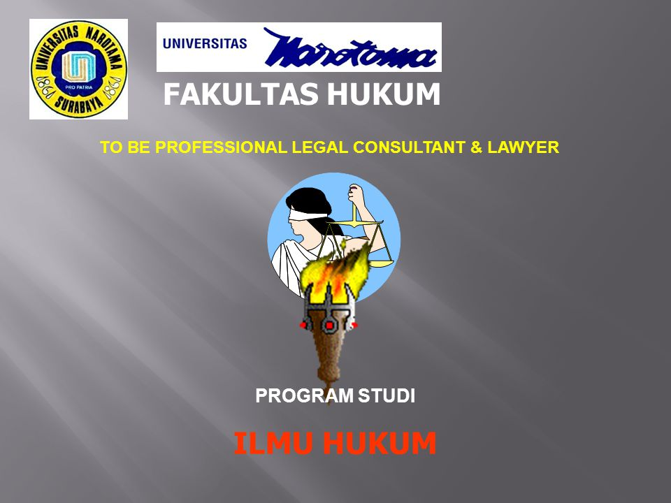 FAKULTAS HUKUM TO BE PROFESSIONAL LEGAL CONSULTANT & LAWYER PROGRAM STUDI ILMU HUKUM