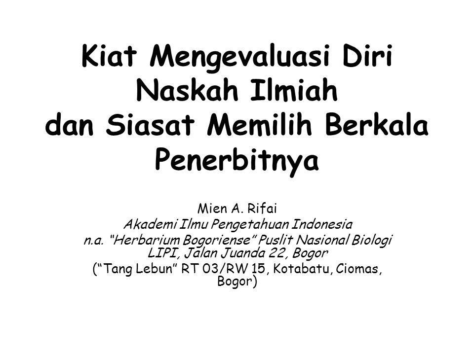"Kiat Mengevaluasi Diri Naskah Ilmiah dan Siasat Memilih Berkala Penerbitnya Mien A. Rifai Akademi Ilmu Pengetahuan Indonesia n.a. ""Herbarium Bogoriens"