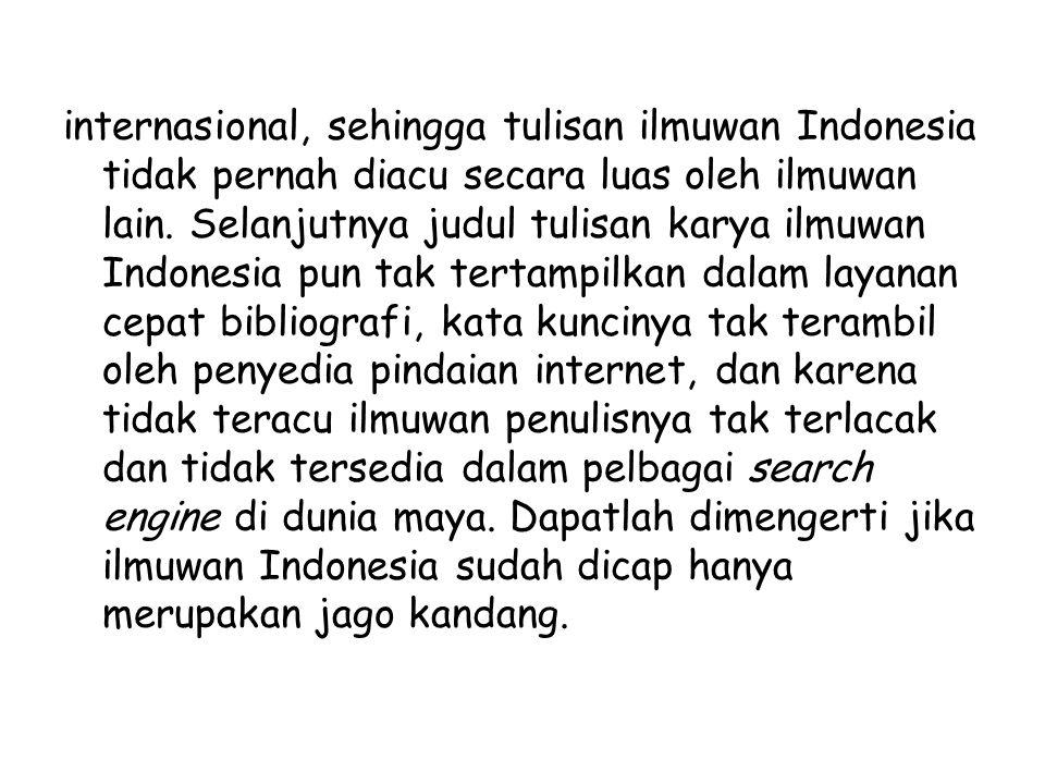 internasional, sehingga tulisan ilmuwan Indonesia tidak pernah diacu secara luas oleh ilmuwan lain. Selanjutnya judul tulisan karya ilmuwan Indonesia