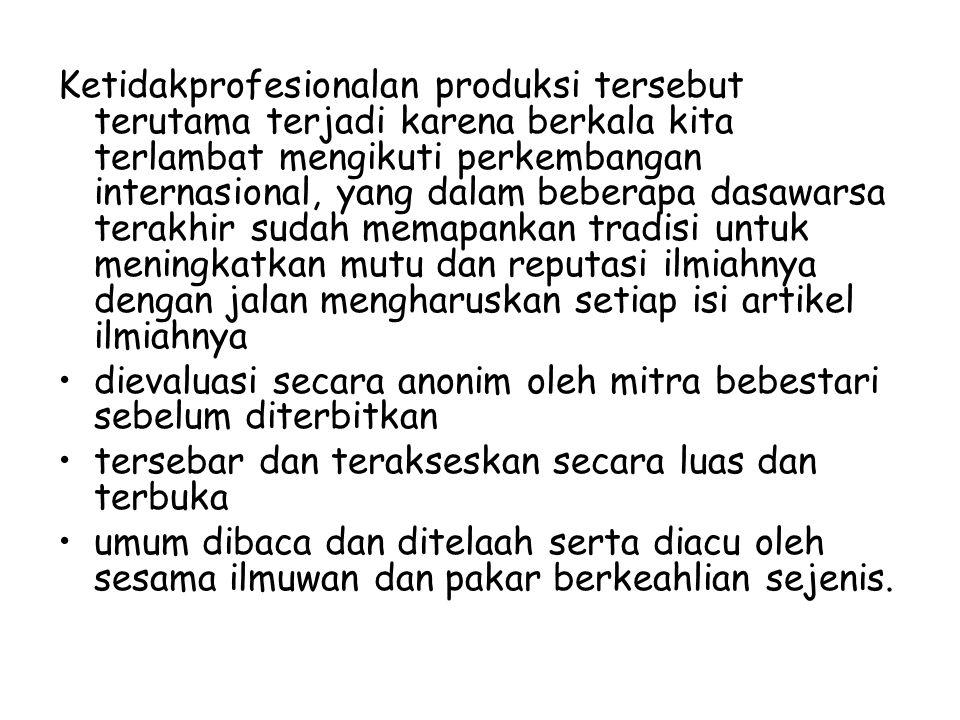 Menelaah Kelaikterbitan Naskah Agaknya tidak dapat dibantah bahwa di pundak semua ilmuwan dan pandit Indonesia tertumpahkan beban berat untuk mengubah semua citra keterpurukan yang menghantui upaya untuk membuat kita bisa berbicara lantang di forum ilmiah internasional.