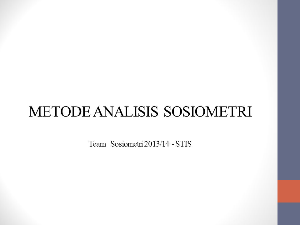 METODE ANALISIS SOSIOMETRI Team Sosiometri 2013/14 - STIS