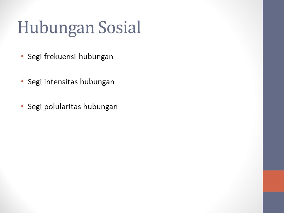 Hubungan Sosial Segi frekuensi hubungan Segi intensitas hubungan Segi polularitas hubungan