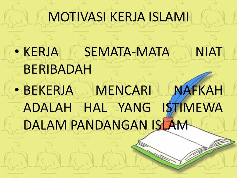 MOTIVASI KERJA ISLAMI KERJA SEMATA-MATA NIAT BERIBADAH BEKERJA MENCARI NAFKAH ADALAH HAL YANG ISTIMEWA DALAM PANDANGAN ISLAM