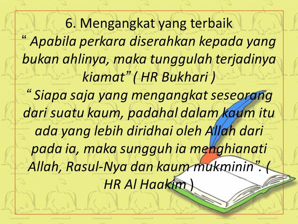 4.Sempurna dalam pekerjaan Sesungguhnya Allah mencintai seorang hamba yang mengerjakan pekerjaannya dengan sempurna .