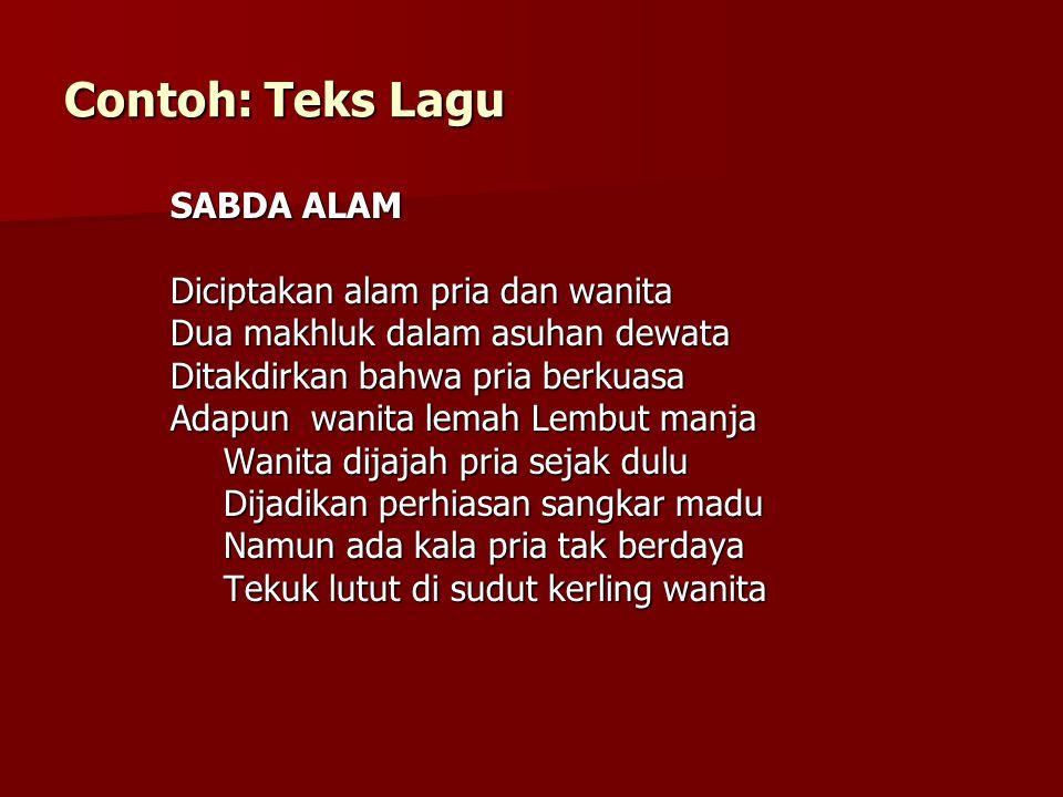 Contoh: Teks Lagu SABDA ALAM Diciptakan alam pria dan wanita Dua makhluk dalam asuhan dewata Ditakdirkan bahwa pria berkuasa Adapun wanita lemah Lembu