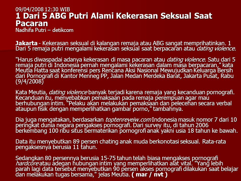 09/04/2008 12:30 WIB 1 Dari 5 ABG Putri Alami Kekerasan Seksual Saat Pacaran Nadhifa Putri – detikcom Jakarta - Kekerasan seksual di kalangan remaja a