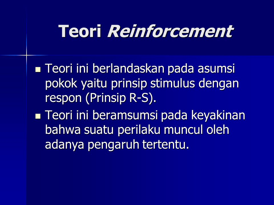 Teori Reinforcement Teori ini berlandaskan pada asumsi pokok yaitu prinsip stimulus dengan respon (Prinsip R-S). Teori ini berlandaskan pada asumsi po