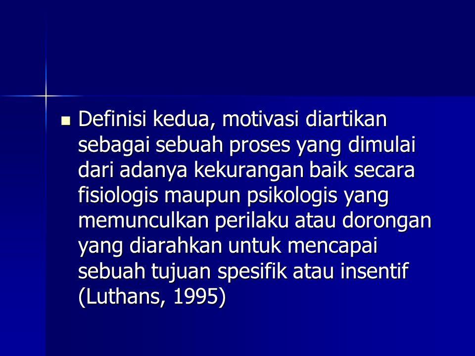 Definisi kedua, motivasi diartikan sebagai sebuah proses yang dimulai dari adanya kekurangan baik secara fisiologis maupun psikologis yang memunculkan