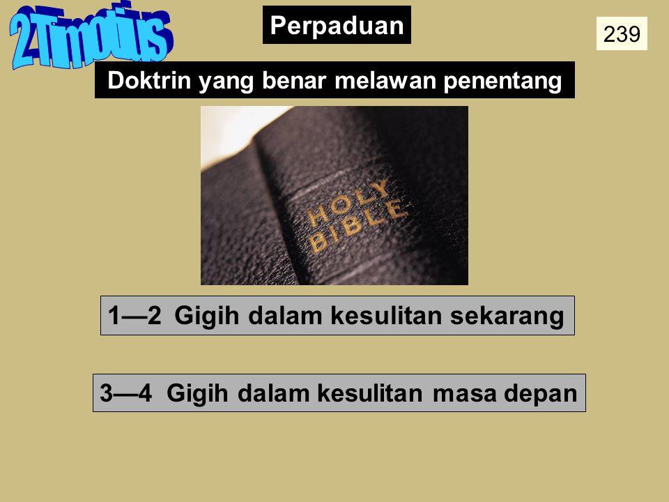 Summary Statement 237 Rangkuman Paulus mendesak Timotius berlatih dan memberitakan Firman Tuhan dengan setia ditengah kesulitan, guna mendukungnya unt
