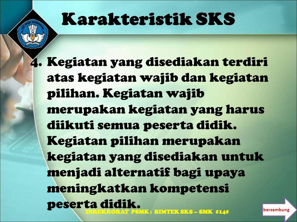 Karakteristik SKS 4.Kegiatan yang disediakan terdiri atas kegiatan wajib dan kegiatan pilihan. Kegiatan wajib merupakan kegiatan yang harus diikuti se