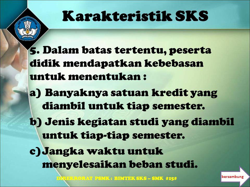 Karakteristik SKS 5. Dalam batas tertentu, peserta didik mendapatkan kebebasan untuk menentukan : a) Banyaknya satuan kredit yang diambil untuk tiap s