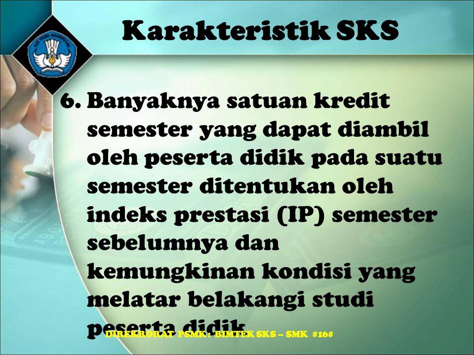 Karakteristik SKS 6.Banyaknya satuan kredit semester yang dapat diambil oleh peserta didik pada suatu semester ditentukan oleh indeks prestasi (IP) se