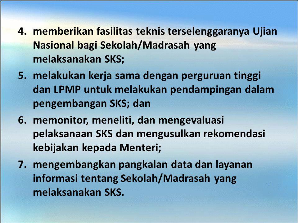 BIMTEK SKS - SMK 4.memberikan fasilitas teknis terselenggaranya Ujian Nasional bagi Sekolah/Madrasah yang melaksanakan SKS; 5.melakukan kerja sama den