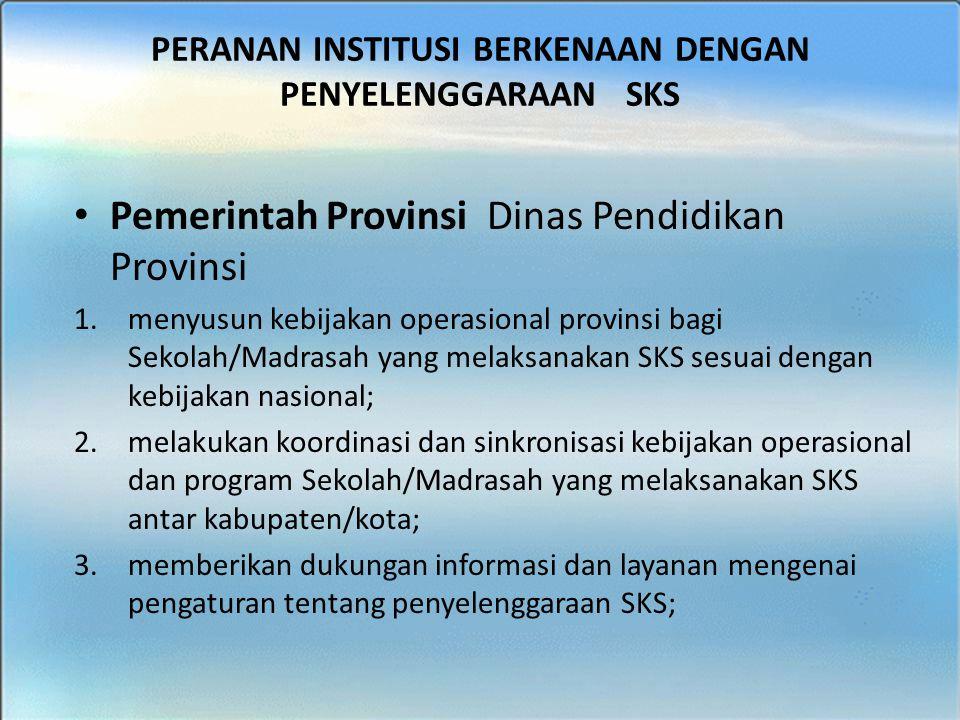 BIMTEK SKS - SMK Pemerintah Provinsi Dinas Pendidikan Provinsi 1.menyusun kebijakan operasional provinsi bagi Sekolah/Madrasah yang melaksanakan SKS s