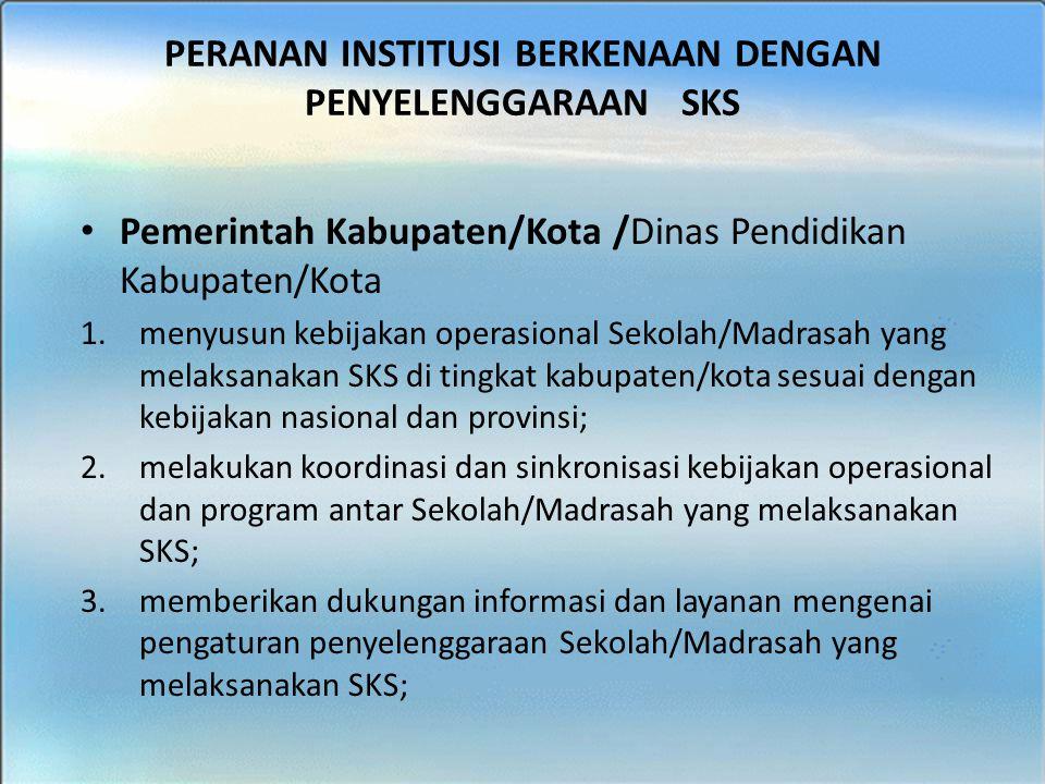 BIMTEK SKS - SMK Pemerintah Kabupaten/Kota /Dinas Pendidikan Kabupaten/Kota 1.menyusun kebijakan operasional Sekolah/Madrasah yang melaksanakan SKS di