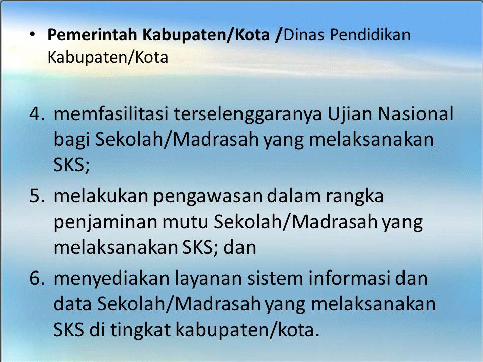 BIMTEK SKS - SMK Pemerintah Kabupaten/Kota /Dinas Pendidikan Kabupaten/Kota 4.memfasilitasi terselenggaranya Ujian Nasional bagi Sekolah/Madrasah yang