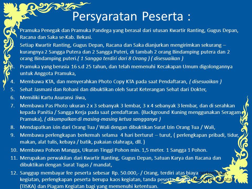 Persyaratan Peserta : 1.Pramuka Penegak dan Pramuka Pandega yang berasal dari utusan Kwartir Ranting, Gugus Depan, Racana dan Saka se-Kab. Bekasi. 2.S