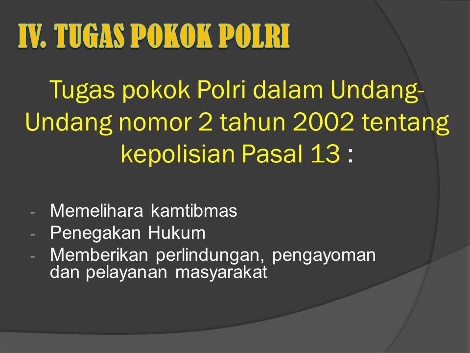 - Memelihara kamtibmas - Penegakan Hukum - Memberikan perlindungan, pengayoman dan pelayanan masyarakat Tugas pokok Polri dalam Undang- Undang nomor 2