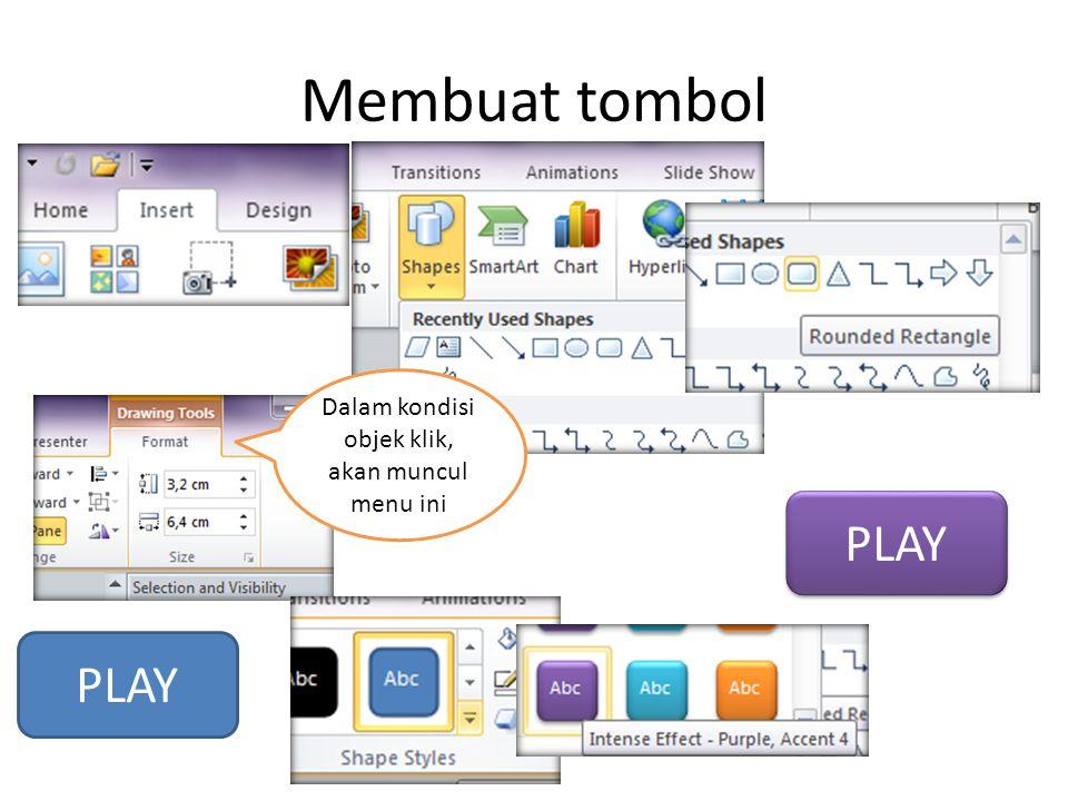 Membuat tombol PLAY Dalam kondisi objek klik, akan muncul menu ini PLAY