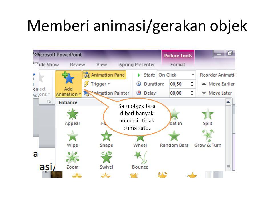 Memberi animasi/gerakan objek Pilih objek Beri animasi Munculkan Animation pane Atur durasi dan urutan pelajari seluruh fungsinya Satu objek bisa diberi banyak animasi.