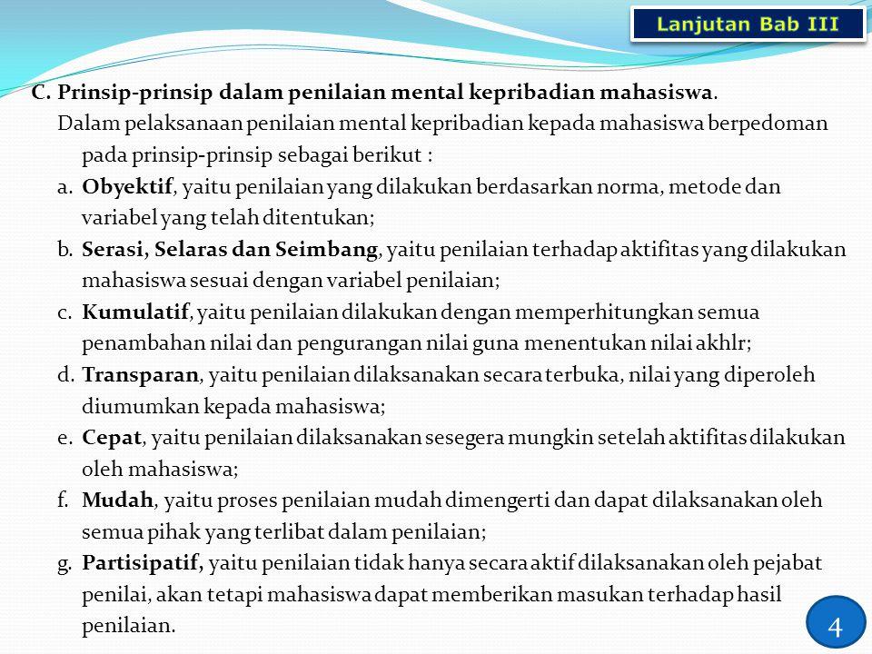 C.Prinsip-prinsip dalam penilaian mental kepribadian mahasiswa. Dalam pelaksanaan penilaian mental kepribadian kepada mahasiswa berpedoman pada prinsi