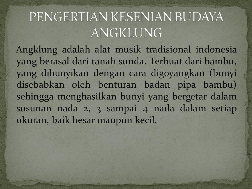 Angklung adalah alat musik tradisional indonesia yang berasal dari tanah sunda.