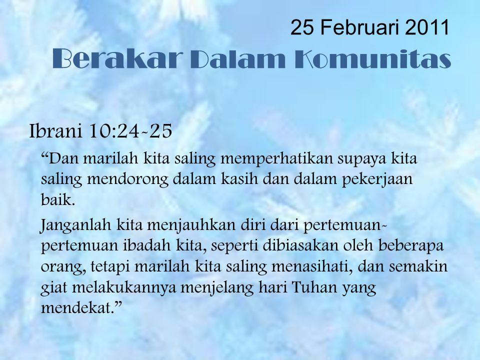 25 Februari 2011 Berakar Dalam Komunitas Ibrani 10:24-25 Dan marilah kita saling memperhatikan supaya kita saling mendorong dalam kasih dan dalam pekerjaan baik.
