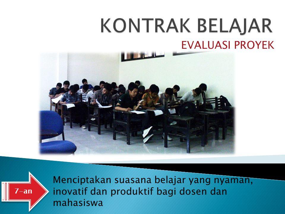 EVALUASI PROYEK 7-an Menciptakan suasana belajar yang nyaman, inovatif dan produktif bagi dosen dan mahasiswa