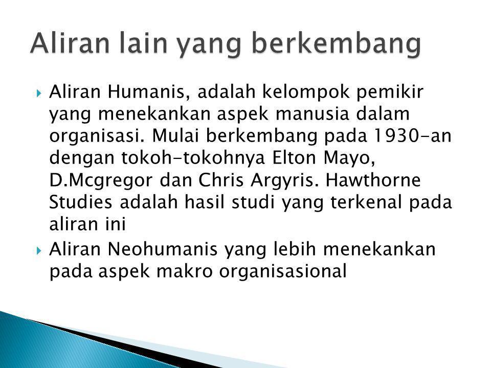  Aliran Humanis, adalah kelompok pemikir yang menekankan aspek manusia dalam organisasi. Mulai berkembang pada 1930-an dengan tokoh-tokohnya Elton Ma