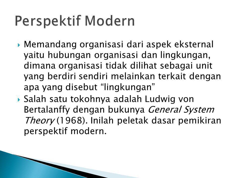  Memandang organisasi dari aspek eksternal yaitu hubungan organisasi dan lingkungan, dimana organisasi tidak dilihat sebagai unit yang berdiri sendir