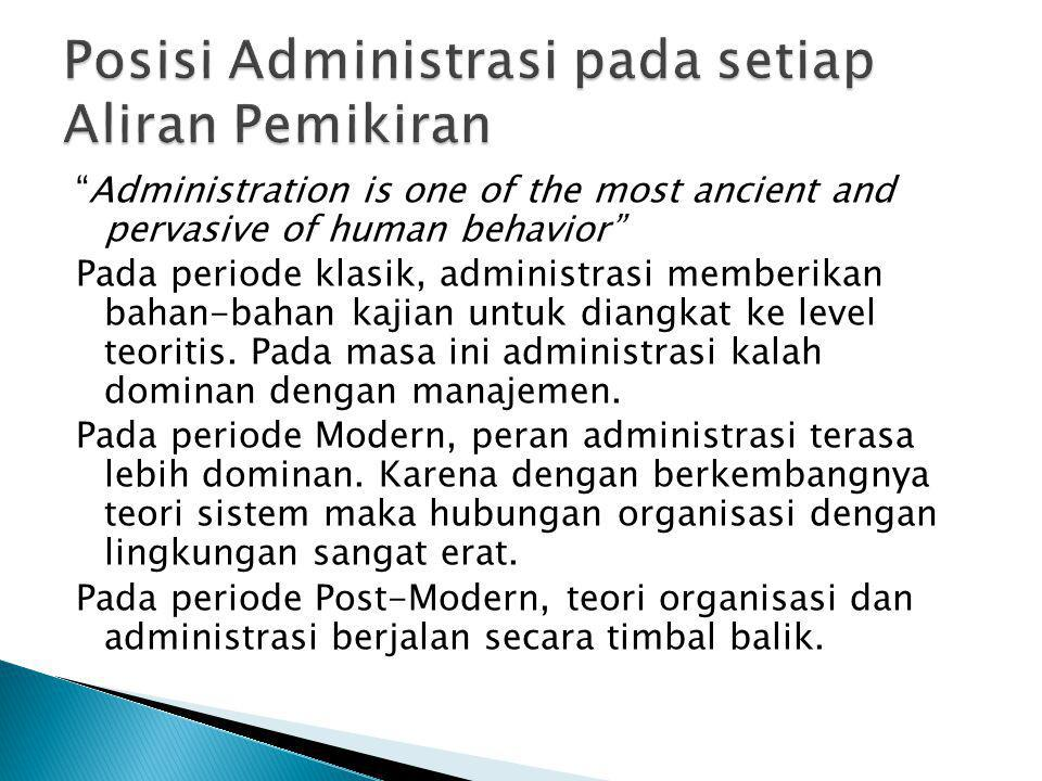 """Administration is one of the most ancient and pervasive of human behavior"" Pada periode klasik, administrasi memberikan bahan-bahan kajian untuk dian"