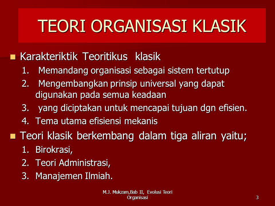 TEORI ORGANISASI KLASIK Karakteriktik Teoritikus klasik Karakteriktik Teoritikus klasik 1. Memandang organisasi sebagai sistem tertutup 2. Mengembangk