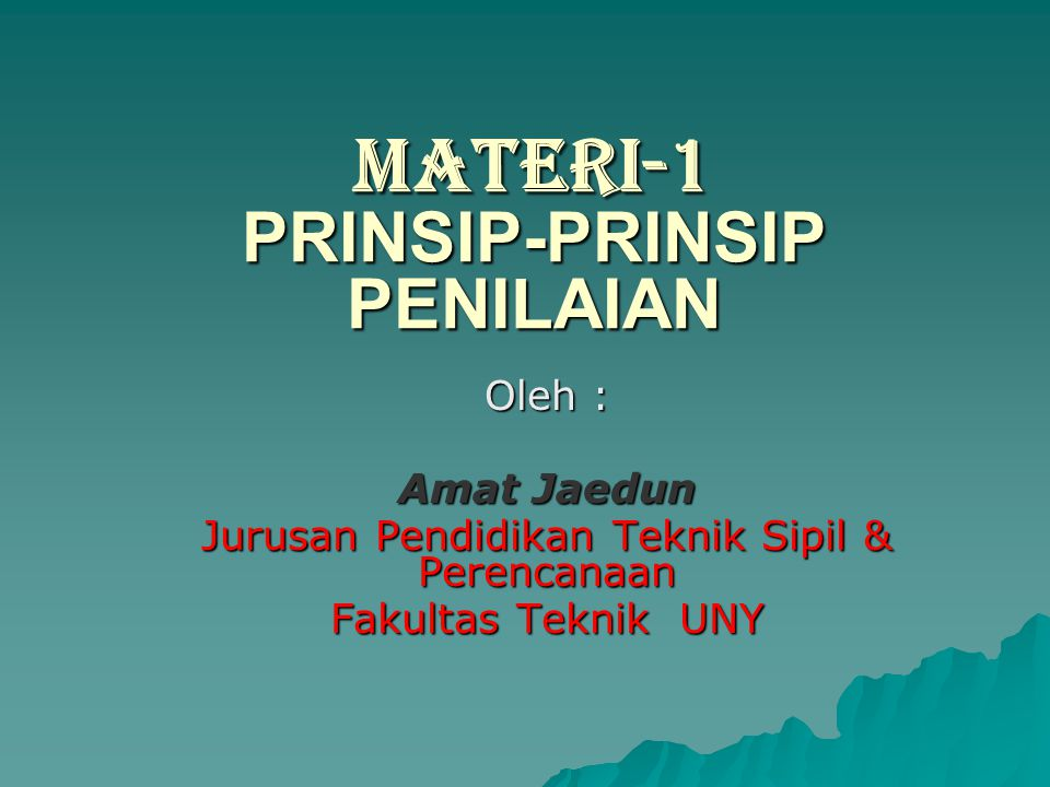 MATERI-1 PRINSIP-PRINSIP PENILAIAN Oleh : Amat Jaedun Jurusan Pendidikan Teknik Sipil & Perencanaan Fakultas Teknik UNY