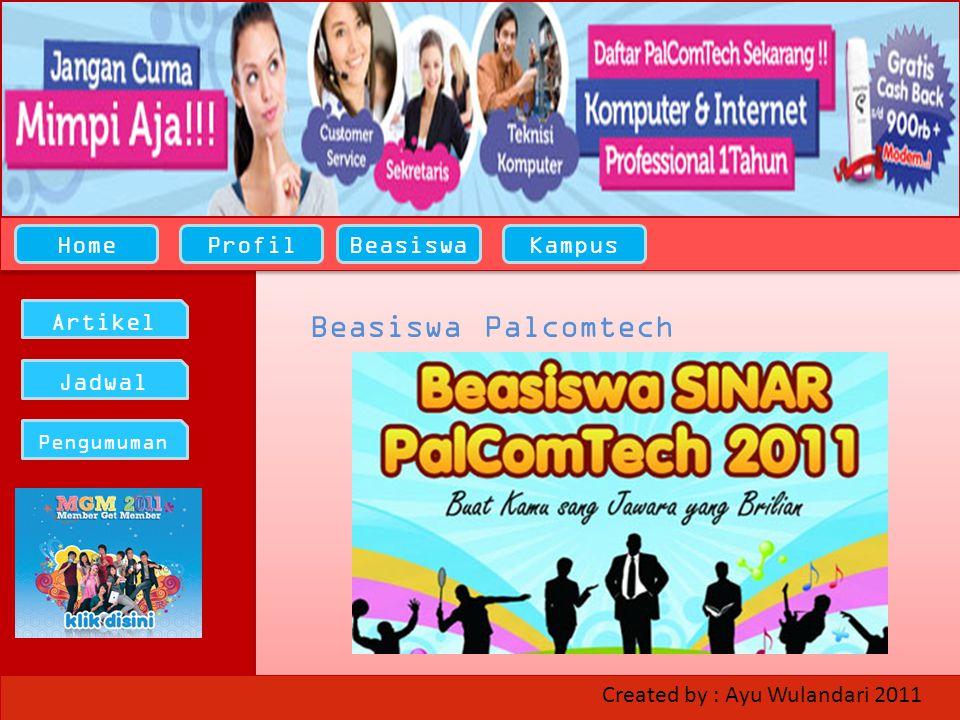 HomeProfilBeasiswaKampus Artikel Jadwal Pengumuman Beasiswa Palcomtech Created by : Ayu Wulandari 2011