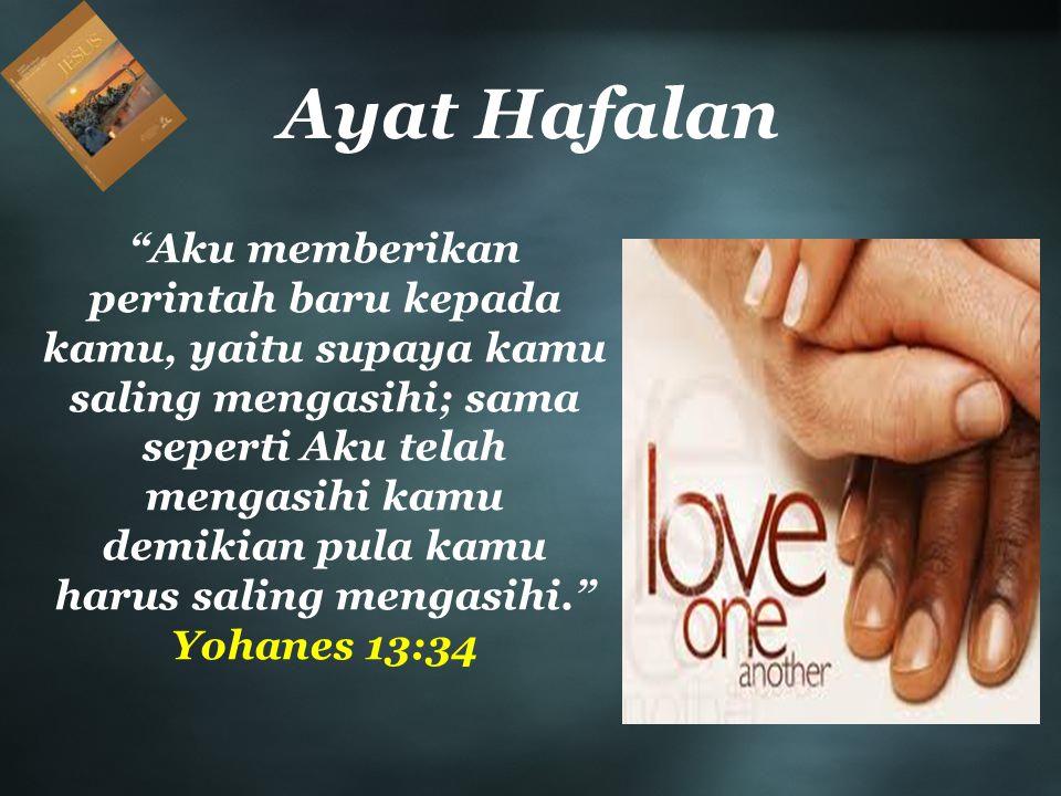 "Ayat Hafalan ""Aku memberikan perintah baru kepada kamu, yaitu supaya kamu saling mengasihi; sama seperti Aku telah mengasihi kamu demikian pula kamu h"