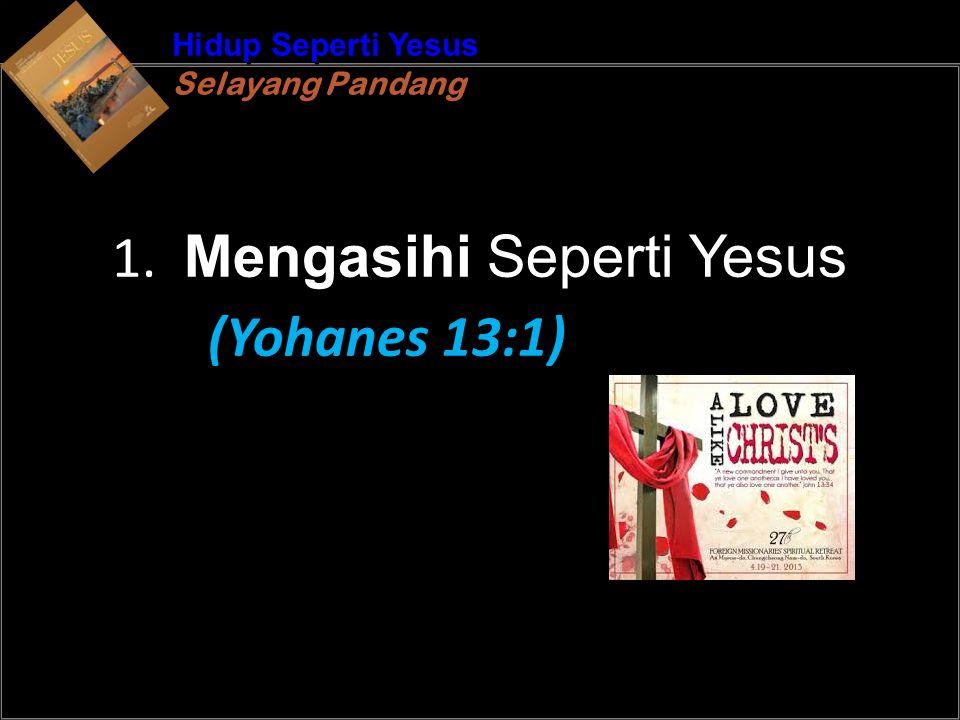 b Understand the purposes of marriageA Hidup Seperti Yesus Selayang Pandang Hidup Seperti Yesus Selayang Pandang 1. Mengasihi Seperti Yesus (Yohanes 1