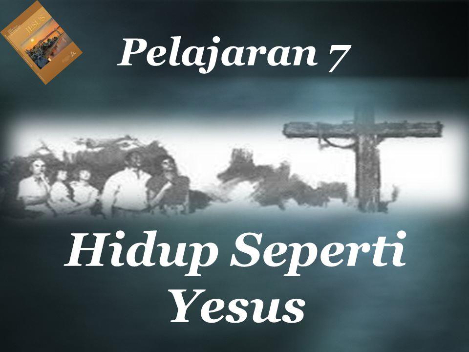 Pelajaran 7 Hidup Seperti Yesus