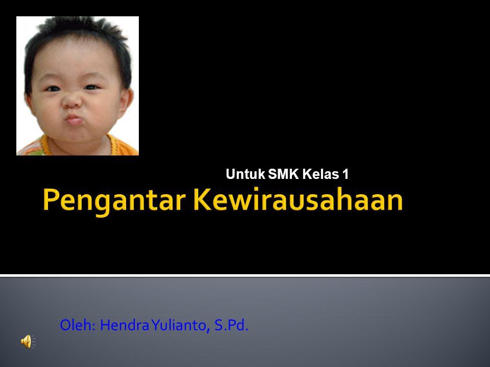 Oleh: Hendra Yulianto, S.Pd. Untuk SMK Kelas 1