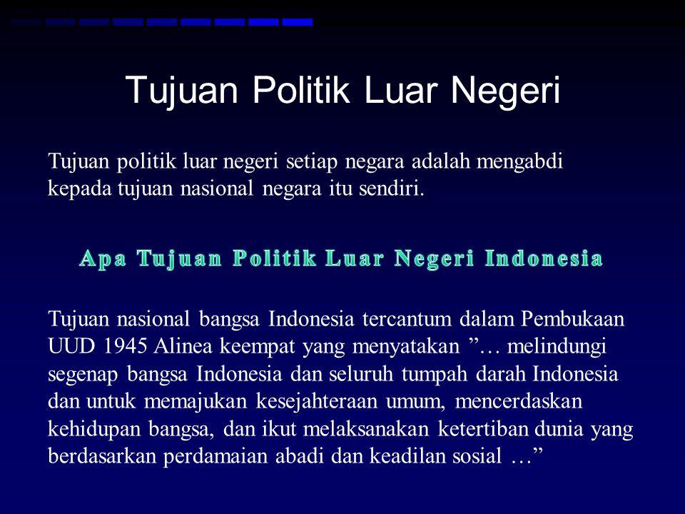 Tujuan Politik Luar Negeri Tujuan politik luar negeri setiap negara adalah mengabdi kepada tujuan nasional negara itu sendiri.