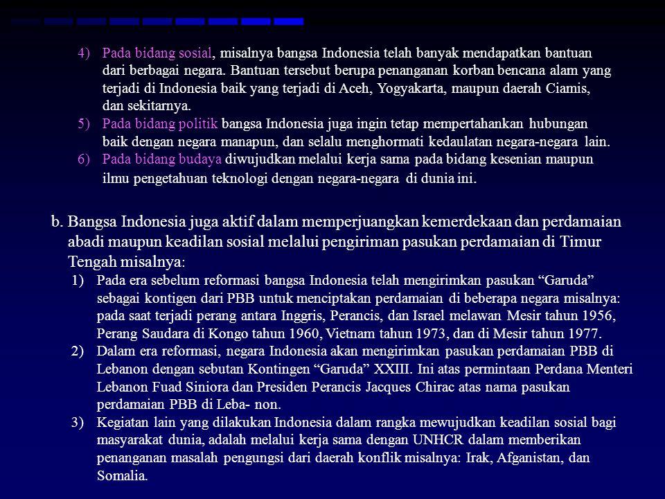 4)Pada bidang sosial, misalnya bangsa Indonesia telah banyak mendapatkan bantuan dari berbagai negara.