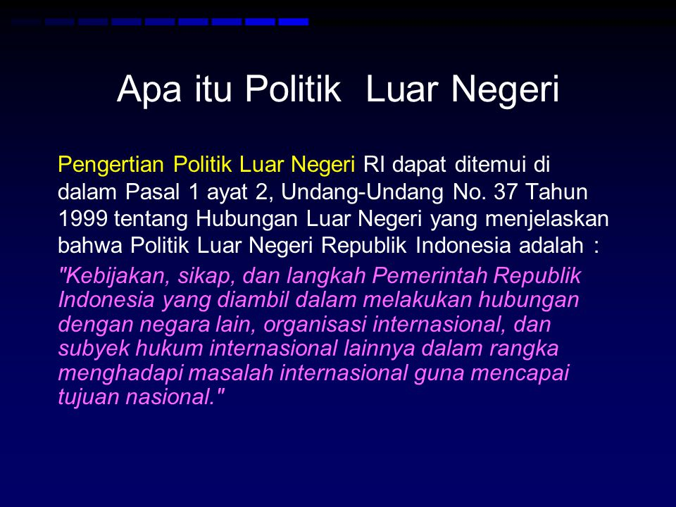Apa itu Politik Luar Negeri Pengertian Politik Luar Negeri RI dapat ditemui di dalam Pasal 1 ayat 2, Undang-Undang No.