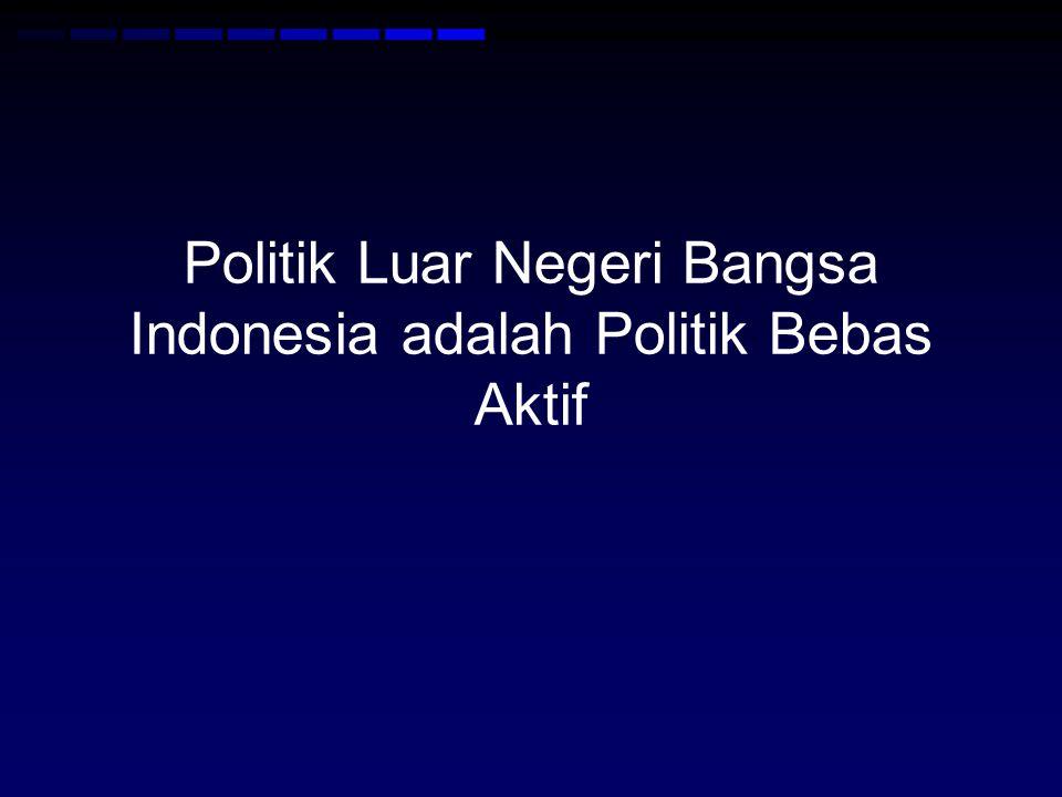 Politik Luar Negeri Bangsa Indonesia adalah Politik Bebas Aktif