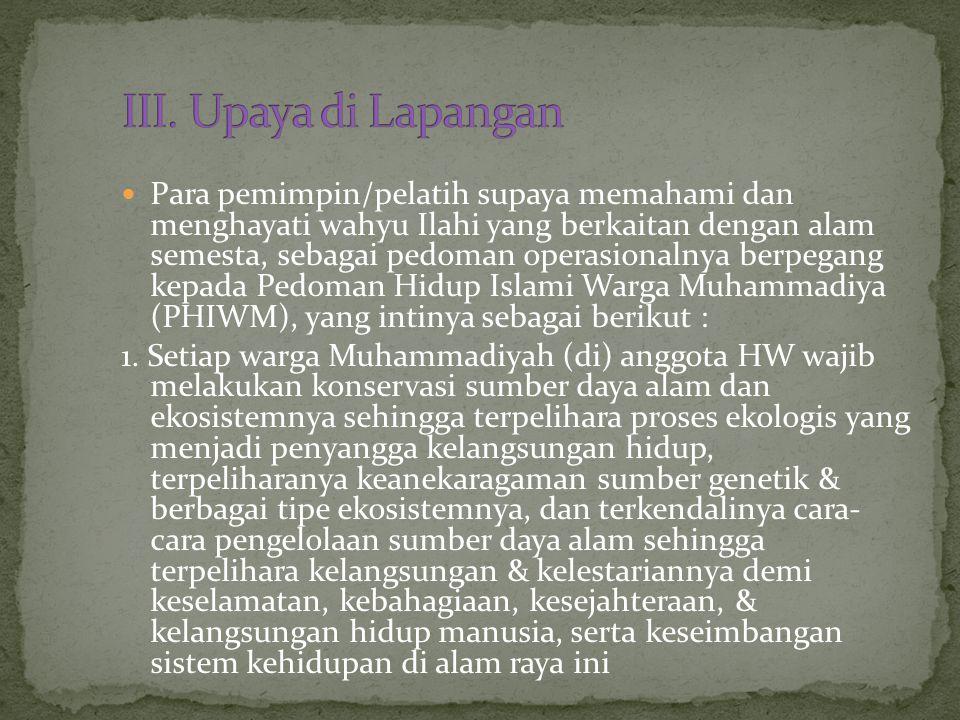 Para pemimpin/pelatih supaya memahami dan menghayati wahyu Ilahi yang berkaitan dengan alam semesta, sebagai pedoman operasionalnya berpegang kepada Pedoman Hidup Islami Warga Muhammadiya (PHIWM), yang intinya sebagai berikut : 1.