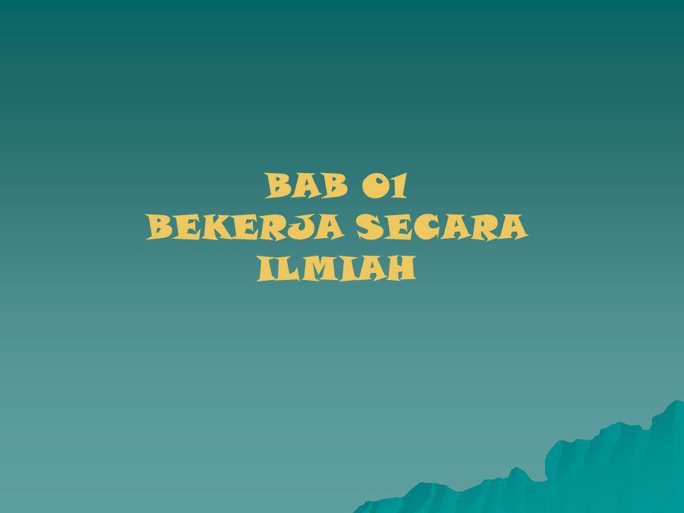 BAB 01 BEKERJA SECARA ILMIAH