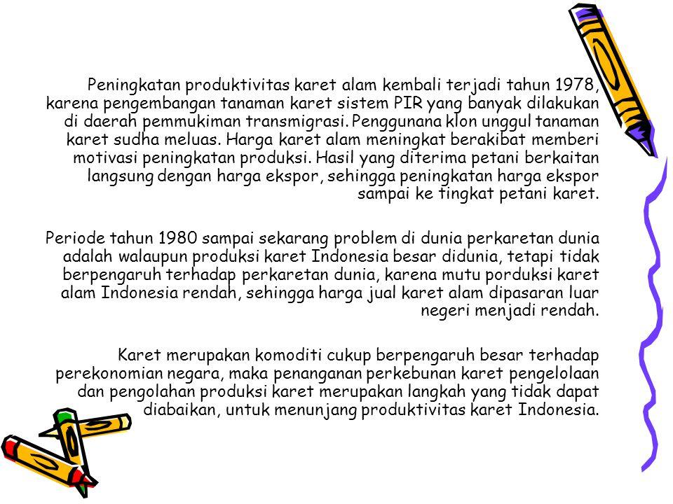 Peningkatan produktivitas karet alam kembali terjadi tahun 1978, karena pengembangan tanaman karet sistem PIR yang banyak dilakukan di daerah pemmukim