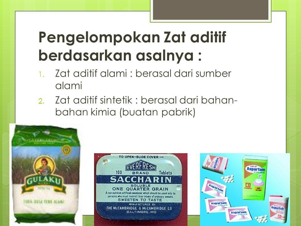 Pengelompokan Zat aditif berdasarkan asalnya : 1. Zat aditif alami : berasal dari sumber alami 2. Zat aditif sintetik : berasal dari bahan- bahan kimi