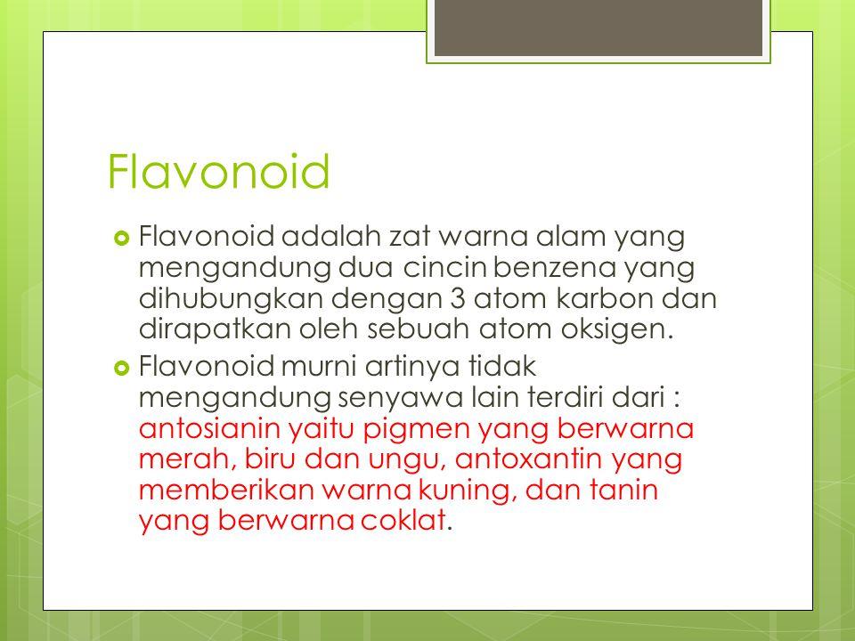 Flavonoid  Flavonoid adalah zat warna alam yang mengandung dua cincin benzena yang dihubungkan dengan 3 atom karbon dan dirapatkan oleh sebuah atom o