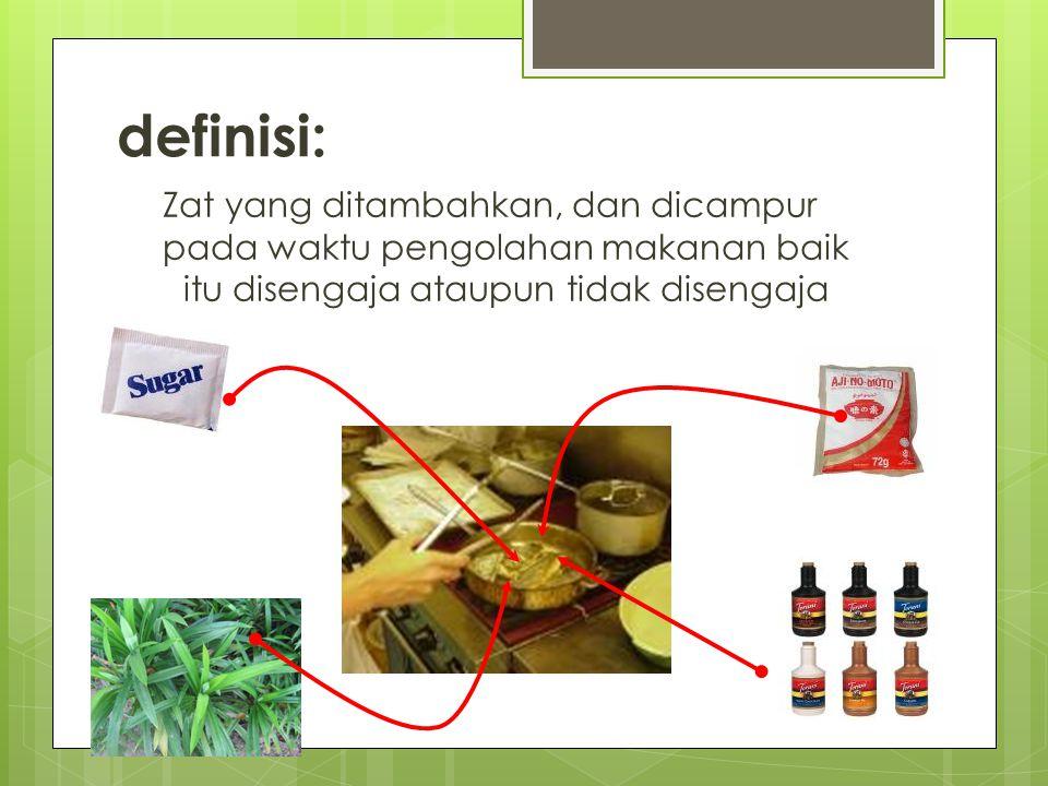 definisi: Zat yang ditambahkan, dan dicampur pada waktu pengolahan makanan baik itu disengaja ataupun tidak disengaja